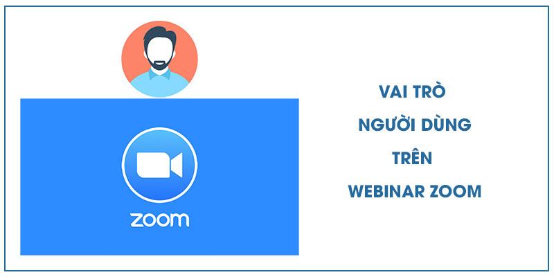 Các vai trò người dùng trên Webinar của Zoom Meeting